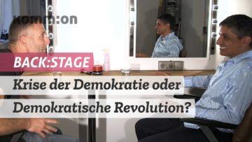 BACK:STAGE Krise der Demokratie oder Demokratische Revolution? Entscheiden Sie sich jetzt!