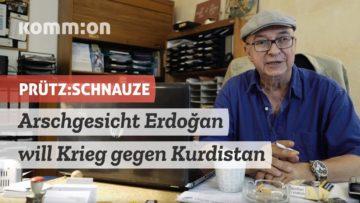 PRÜTZ:SCHNAUZE Arschgesicht Erdoğan will Krieg gegen Kurdistan