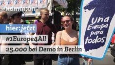 """#1Europe4All I 25.000 bei Demo Deine Stimme gegen Nationalismus"""" Berlin"""