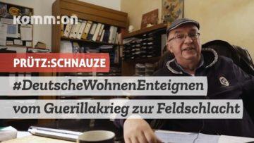 PRÜTZ:SCHNAUZE #DeutscheWohnenEnteignen – vom Guerillakrieg zur Feldschlacht