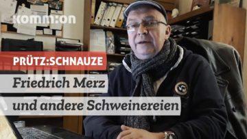 PRÜTZ:SCHNAUZE Friedrich Merz und andere Schweinereien