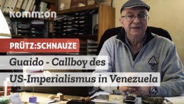 PRÜTZ:SCHNAUZE Guaido – Callboy des US-Imperialismus in Venezuela