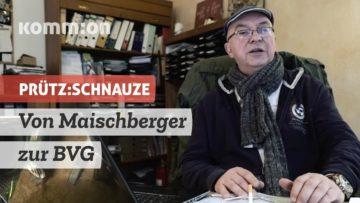 PRÜTZ:SCHNAUZE Von Maischberger zur BVG