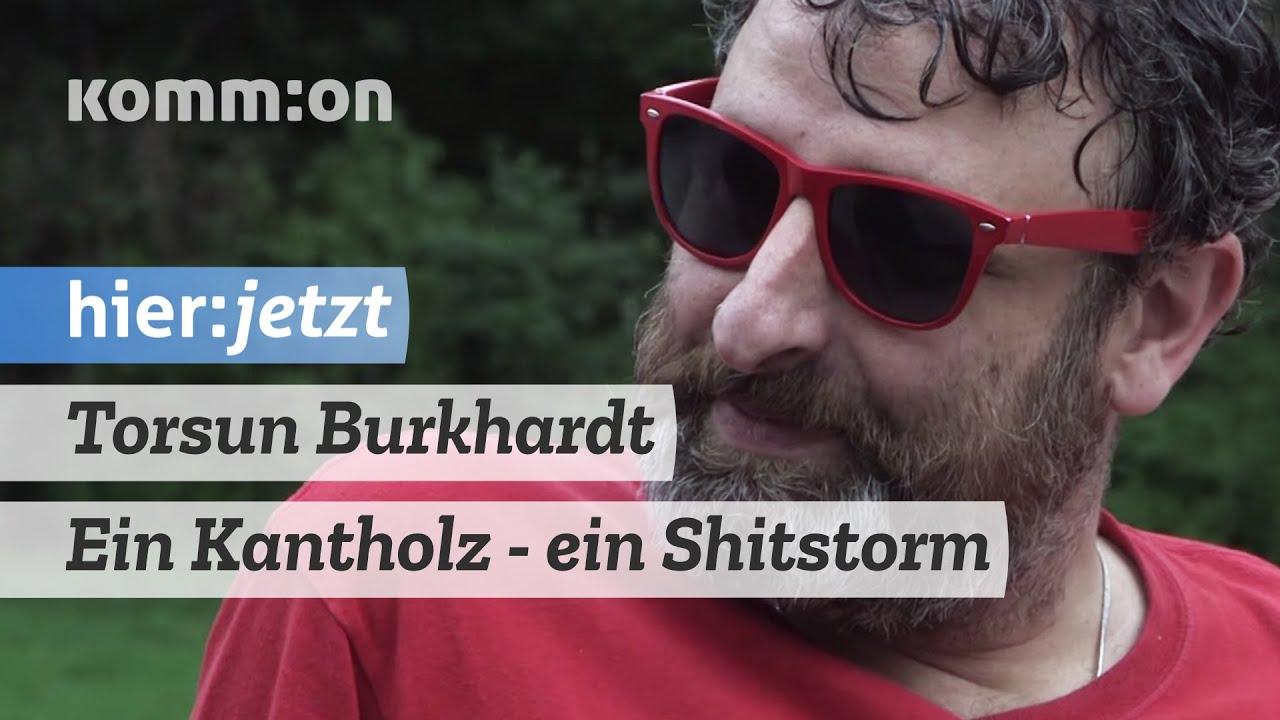 Torsun Burkhardt – Ein Kantholz – ein Shitstorm