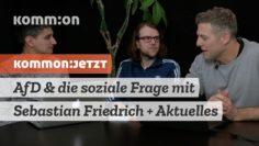 KOMMON:JETZT AfD & die soziale Frage mit Sebastian Friedrich + Aktuelles vom System und Widerstand