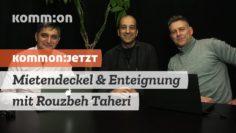 KOMMON:JETZT – Mietendeckel & Enteignung mit Rouzbeh Taheri