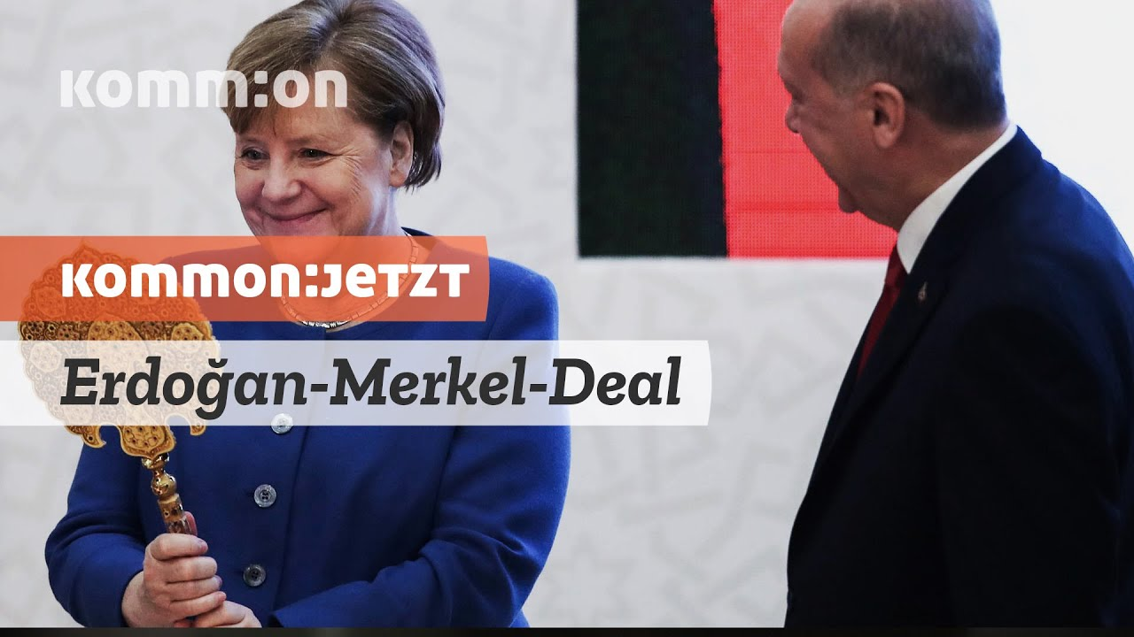 KOMMON:JETZT Neuer Erdoğan-Merkel-Deal