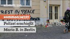 KOMMON:JETZT Polizei erschießt Maria B. in Berlin