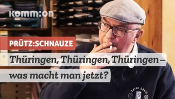 PRÜTZ:SCHNAUZE Thüringen, Thüringen, Thüringen – was macht man jetzt?