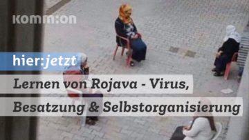 Lernen von Rojava – Virus, Besatzung & Selbstorganisierung