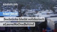 Seebrücke bleibt solidarisch #LeaveNoOneBehind