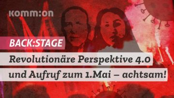 BACK:STAGE – Revolutionäre Perspektive 4.0 und Aufruf zum 1.Mai – achtsam!