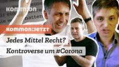 KOMMON:JETZT Jedes Mittel recht? Kontroverse um Corona