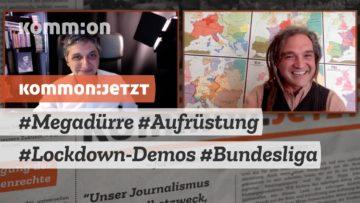 KOMMON:JETZT #Megadürre #Aufrüstung #LockdownDemos #Bundesliga