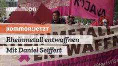 KOMMON:JETZT Rheinmetall entwaffnen – die tödlichen Geschäfte stören. Mit Daniel Seiffert