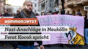 KOMMON:JETZT Was wusste die Polizei über Nazi-Anschläge in Neukölln? Ferat Koçak spricht