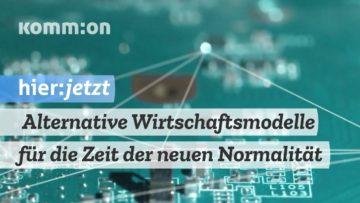 Organisiert Euch! – Alternative Wirtschaftsmodelle für die Zeit der neuen Normalität