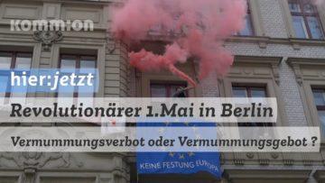 Revolutionärer 1.Mai in BerlinVermummungsverbot oder Vermummungsgebot?