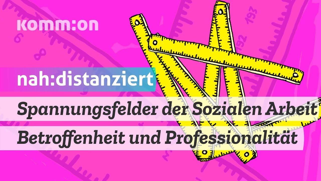 Spannungsfelder der Sozialen Arbeit: Betroffenheit und Professionalität – #nahunddistanziert