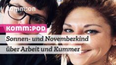 KOMM:POD – Episode 2 – Sonnen- und Novemberkind über Arbeit und Kummer #nebelsonne