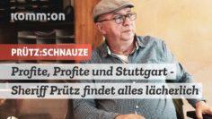 Profite, Profite und Stuttgart – Sheriff Prütz findet alles lächerlich
