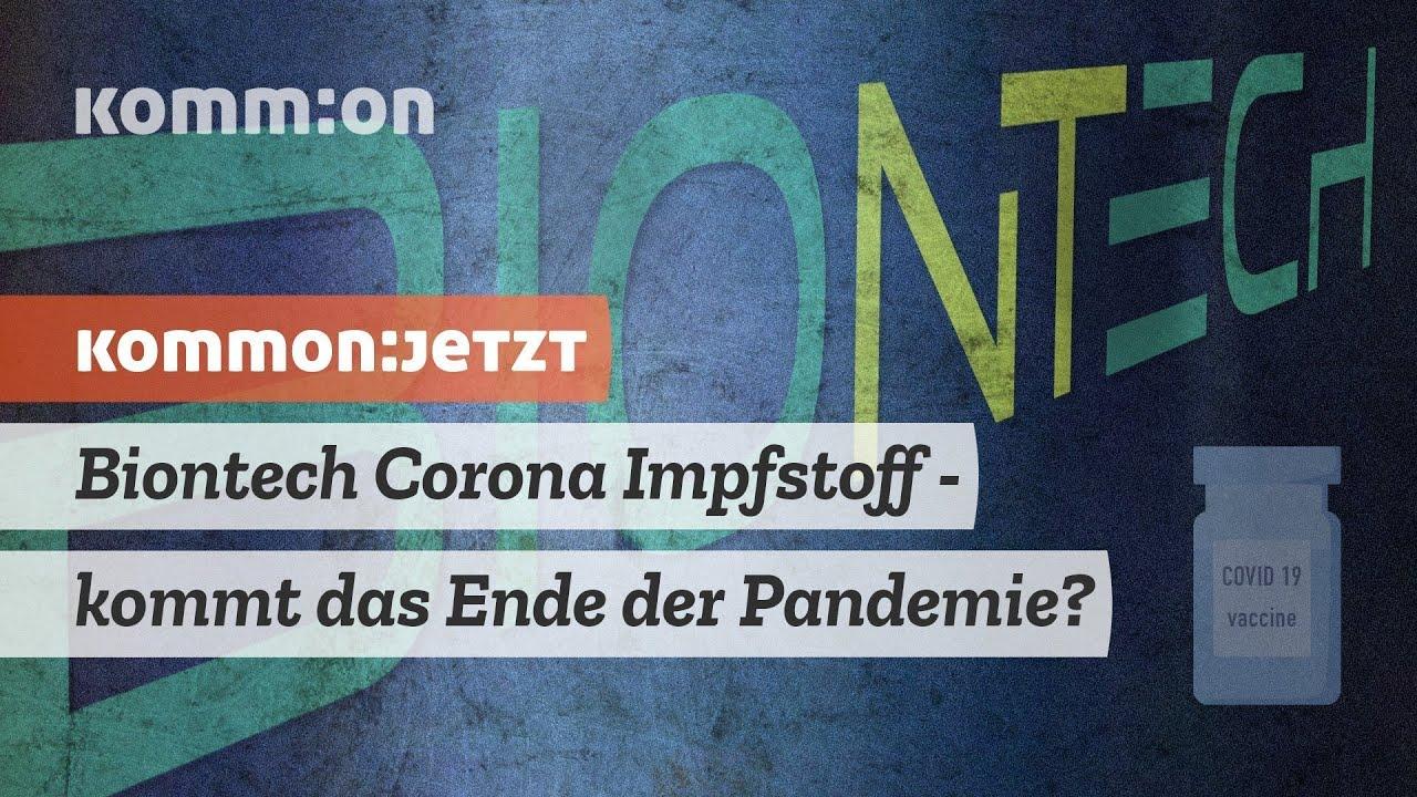 Biontech Corona Impfstoff – Kommt das Ende der Pandemie?