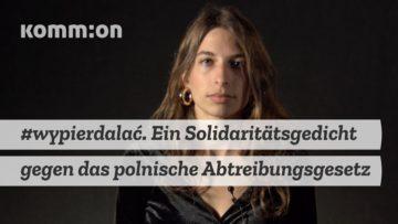 #wypierdalać. Ein Solidaritätsgedicht gegen das polnische Abtreibungsgesetz von Anna Kuczera