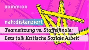 Teamsitzung vs. Staffelfinale: Lets talk Kritische Soziale Arbeit